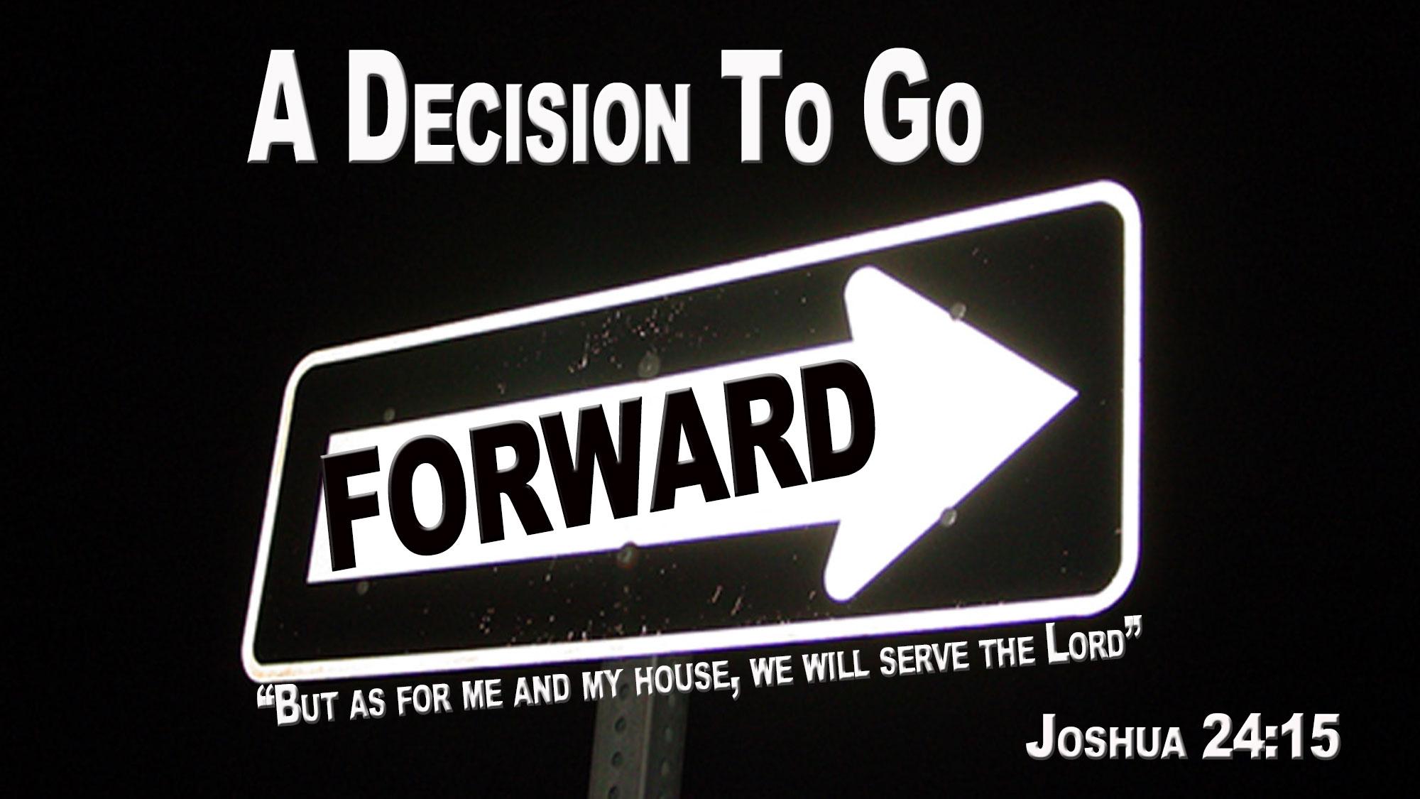 A DECISION TO GO FORWARD